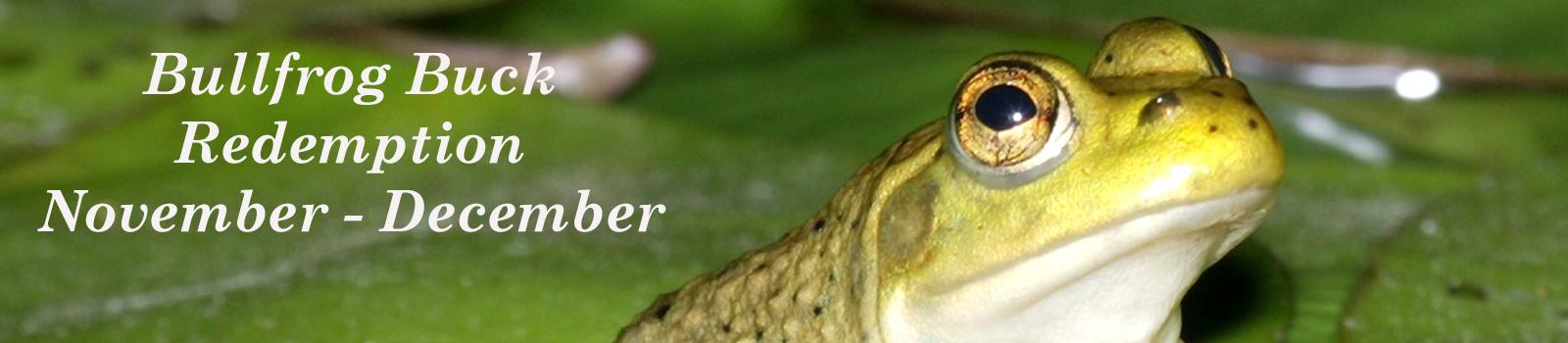 Bullfrog Redemption begins November 1st